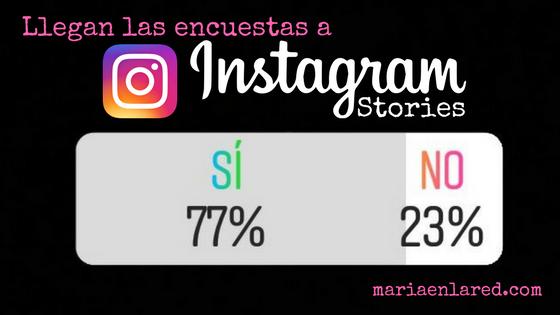 Llegan las encuestas a Instagram Stories - Maria en la red
