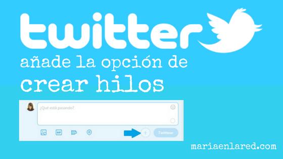 Llega la opción de crear hilos de Twitter   Maria en la red