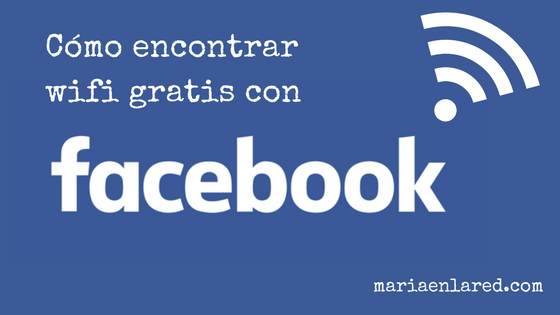 Cómo encontrar wifi gratis con Facebook | Maria en la red