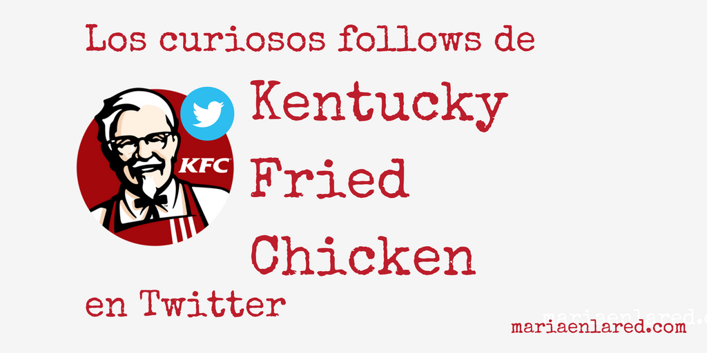 A quién sigue KFC en Twitter | Maria en la red